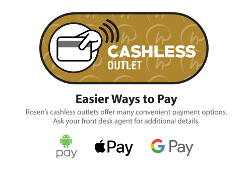 Cashless Outlet - Easier Ways to Pay - Rosen's cashless outlets offer many convenient payment options. Ask your front desk agent for additional details. Android Pay, Apple Pay, Google Pay